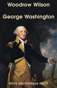 George Washington, fondateur des Etats-Unis (1732-1799)
