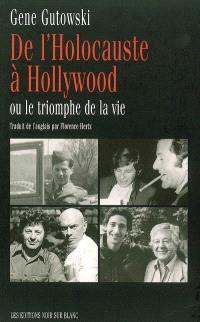 De l'Holocauste à Hollywood ou Le triomphe de la vie