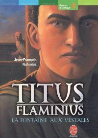 Titus Flaminius. Volume 1, La fontaine aux vestales