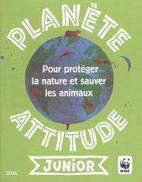 Planète attitude junior : pour protéger la nature et sauver les animaux