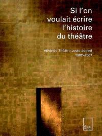 Si l'on voulait écrire l'histoire du théâtre : Athénée Théâtre Louis-Jouvet, 1982-2007
