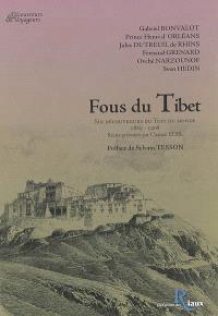 Fous du Tibet : six découvreurs du Toit du monde, 1889-1908