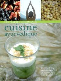 Les plaisirs gourmands de la cuisine ayurvédique : 60 recettes bienfaisantes en harmonie avec la nature