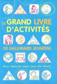 Le grand livre d'activités de Gallimard jeunesse : pour t'amuser avec tous tes héros !