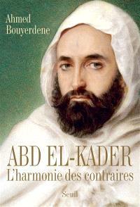 Abd el-Kader : l'harmonie des contraires