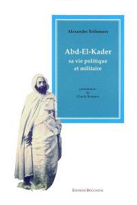 Abd el-Kader : sa vie politique et militaire