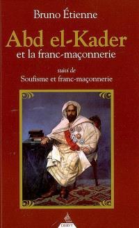 Abd el-Kader et la franc-maçonnerie; Suivi de Soufisme et franc-maçonnerie