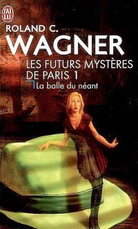 Les futurs mystères de Paris. Volume 1, La balle du néant