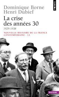 Nouvelle histoire de la France contemporaine. Volume 13, La crise des années 30 : 1929-1938