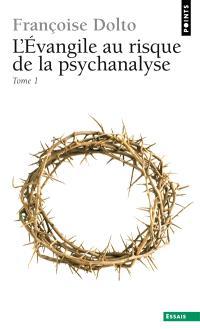 L'Evangile au risque de la psychanalyse. Volume 1
