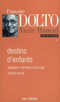 Entretiens. Volume 1, Destins d'enfants : adoption, placement, travail social