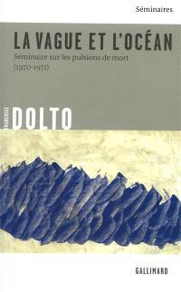 La vague et l'océan : séminaire sur les pulsions de mort (1970-1971)