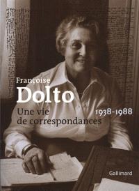 Françoise Dolto : une vie de correspondances (1938-1988)
