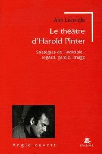 Le théâtre d'Harold Pinter : stratégies de l'indicible : regard, parole, image