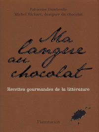 Ma langue au chocolat : recettes gourmandes de la littérature