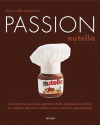 Passion Nutella : les recettes des plus grands chefs, pâtissiers et maîtres glaciers italiens pour tous les gourmands