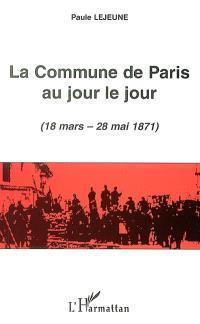 La Commune de Paris au jour le jour (18 mars-28 mai 1871)