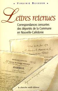 Lettres retenues : correspondances censurées des déportés de la Commune en Nouvelle-Calédonie