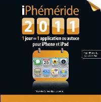iPhéméride 2011 : 1 jour = 1 application ou astuce pour iPhone et iPad : pour iPhone 4, 3 G, 3GS & iPad