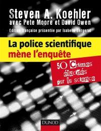 La police scientifique mène l'enquête : 50 crimes élucidés par la science