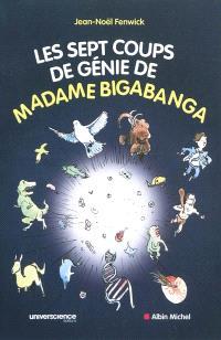 Les sept coups de génie de madame Bigabanga : du Big bang à la naissance de l'homme, l'histoire de l'univers en 200 pages
