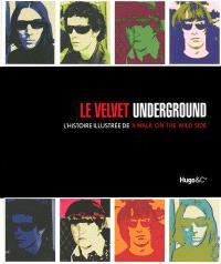 Le Velvet underground : une histoire illustrée d'un pas du mauvais côté