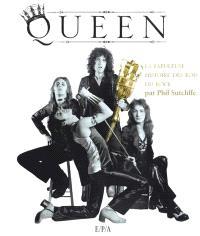Queen : la fabuleuse histoire des rois du rock