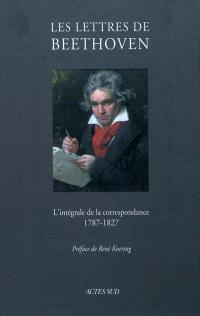 Les lettres de Beethoven : l'intégrale de la correspondance, 1787-1827