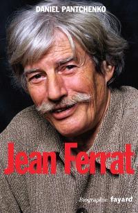 Jean Ferrat : je ne chante pas pour passer le temps : biographie