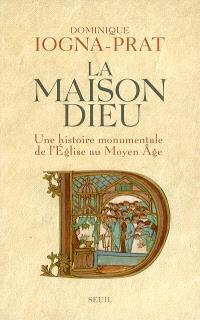 La maison Dieu : une histoire monumentale de l'Eglise au Moyen Age (v. 800-v. 1200)