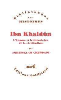 Ibn Khaldûn : l'homme et le théoricien de la civilisation