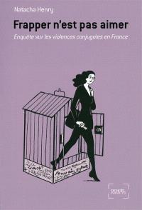 Frapper n'est pas aimer : enquête sur les violences conjugales en France