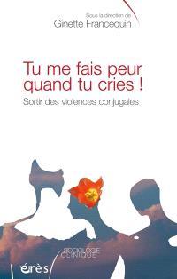 Tu me fais peur quand tu cries ! : sortir des violences conjugales