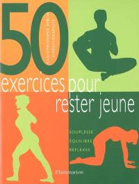 50 exercices pour rester jeune : souplesse, équilibre, réflexes