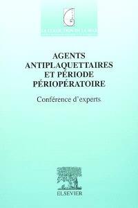 Agents antiplaquettaires et période périopératoire : conférence d'experts