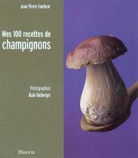 Mes 100 recettes de champignons