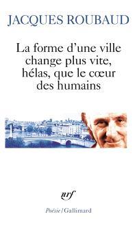 La forme d'une ville change plus vite, hélas, que le coeur des humains : cent cinquante poèmes, 1991-1998