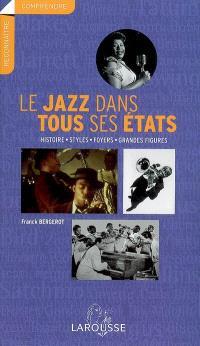 Le jazz dans tous ses états : histoire, styles, foyers, grandes figures