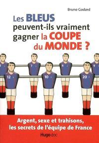 Les Bleus peuvent-ils vraiment gagner la Coupe du monde ? : argent, sexe et trahisons, les secrets de l'équipe de France