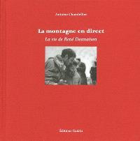 La montagne en direct : la vie de René Desmaison