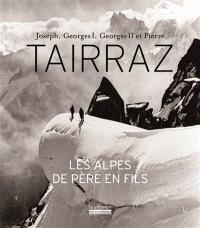 Joseph, Georges I, Georges II et Pierre Tairraz : les Alpes de père en fils