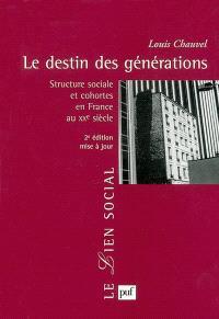 Le destin des générations : structure sociale et cohortes en France au XXe siècle
