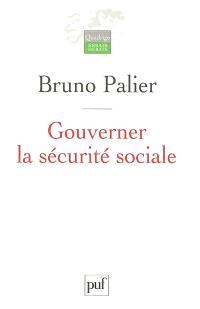 Gouverner la sécurité sociale : les réformes du système français de protection sociale depuis 1945