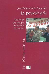Le pouvoir gris : sociologie des groupes de pression de retraités