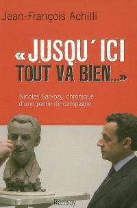 Jusqu'ici tout va bien... : Nicolas Sarkozy, une partie de campagne