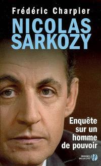 Nicolas Sarkozy : enquête sur un homme de pouvoir