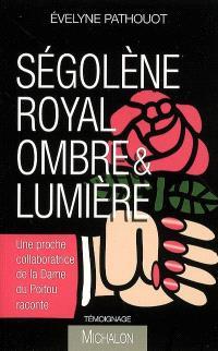 Ségolène Royal, ombre & lumière : une proche collaboratrice de la dame du Poitou raconte : témoignage