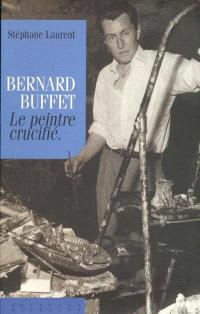 Bernard Buffet : le peintre crucifié
