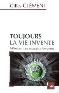 Toujours la vie invente : réflexions d'un écologiste humaniste
