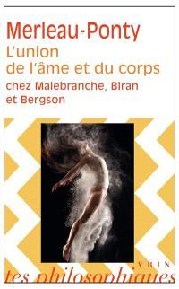 L'Union de l'âme et du corps chez Malebranche, Biran et Bergson
